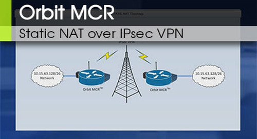Orbit™ MCR | IPsec - Static NAT over IPsec VPN - Video 5 - v1.0