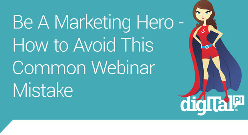 Avoid This Webinar Mistake and Be A Marketing Hero!
