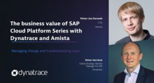 The business value of SAP Cloud Platform Series with Dynatrace and Amista
