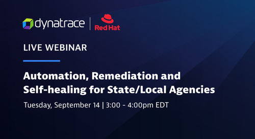 Dynatrace and Red Hat: Automation, Remediation and Self-healing for State/Local Agencies