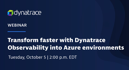 Transform Faster with Dynatrace Observability into Azure Environments