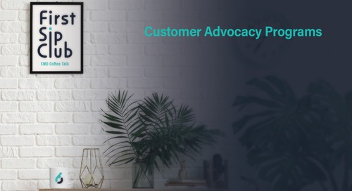 The First Sip Club Wrap Up: Customer Advocacy Programs