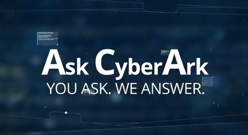 Ask CyberArk Video Podcast Episode 1
