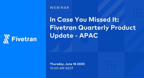 In Case You Missed It: Fivetran Quarterly Product Update - APAC