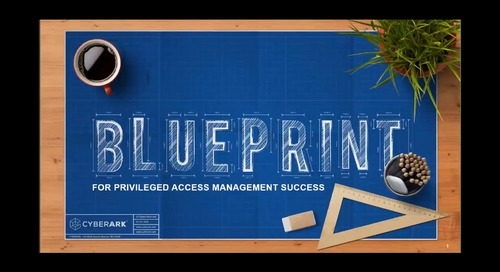 The CyberArk Blueprint: Achieving Privileged Access Management Success