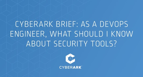 """CyberArk Brief:  """"As a DevOps Engineer, What Should I Know About Security Tools?"""