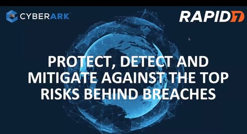 CyberArk & Rapid7: Protect, Detect and Mitigate Against the Top Risks Behind Breaches