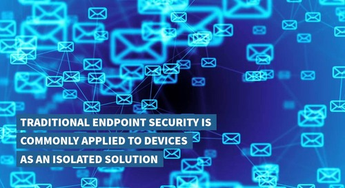 Why Your Traditional Endpoint Security May Be Putting You At Risk