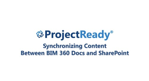 [Video] Sync Content Across BIM 360 and SharePoint with ProjectReady