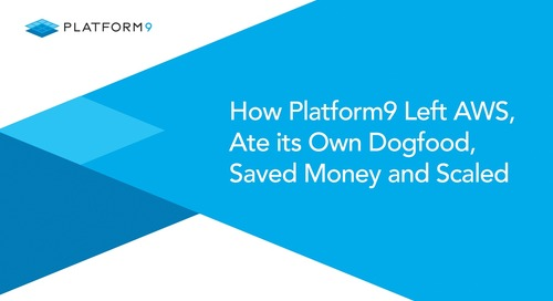 How Platform9 Left AWS, Ate its Own Dogfood, Saved Money and Scaled