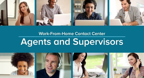 Managing Your Remote Contact Center in Today's Work-From-Home Environment
