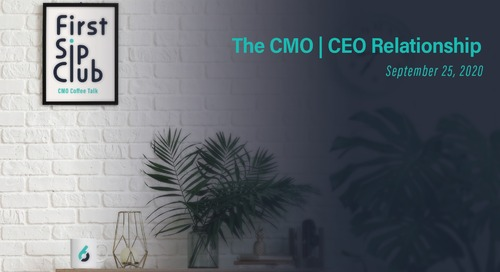 The First Sip Club Chat Wrap-up, The CMO | CEO Relationship