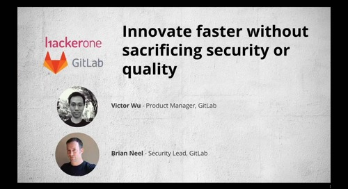 Innovate faster without sacrificing security or quality - GitLab and HackerOne Webinar