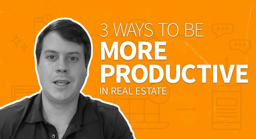 3 Ways To Be More Productive in Real Estate