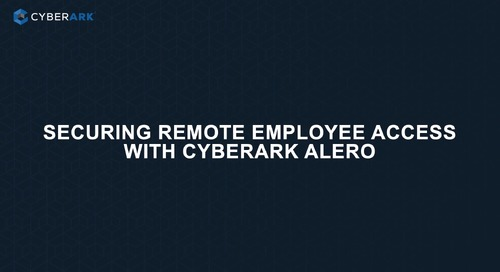 Securing Remote Employee Access with CyberArk Alero