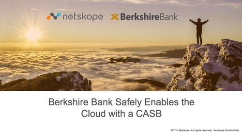 Berkshire Bank Safely Enables the Cloud with Netskope