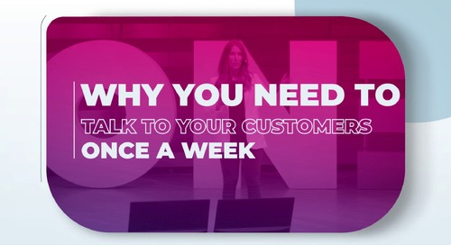 Why you need to talk to your customers once a week