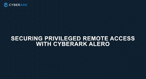 Securing Privileged Remote Access with CyberArk Alero