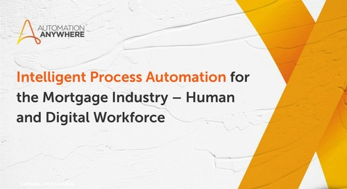 Intelligent Process Automation for the Mortgage Industry – Human and Digital Workforce