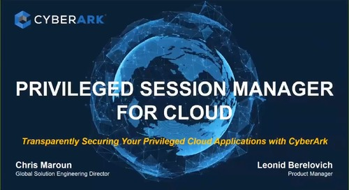 Securing Access to Cloud Platforms: CyberArk Privileged Session Manager for Cloud