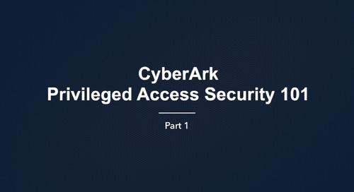 CyberArk Privileged Access Security 101 Pt. 1