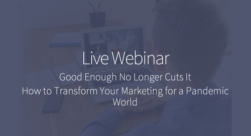 Good Enough No Longer Cuts It: How to Transform Your Marketing For a Pandemic World