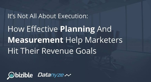 It's Not All About Execution — How Effective Planning And Measurement Help Marketers Hit Their Revenue Goals