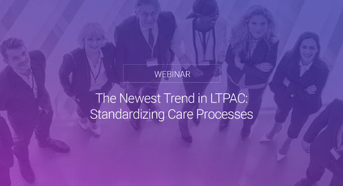 The Newest Trend in LTPAC: Standardizing Care Processes