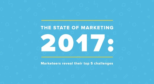 The State of Marketing 2017: Marketers Reveal Their Top Challenges