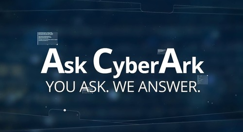 Ask CyberArk Video Podcast Episode 2