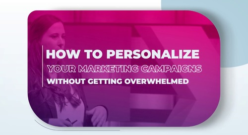 How to Personalize Your Marketing Campaigns Without Getting Overwhelmed