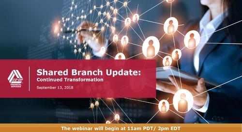Shared Branch Update Webinar: Continued Transformation September 2018