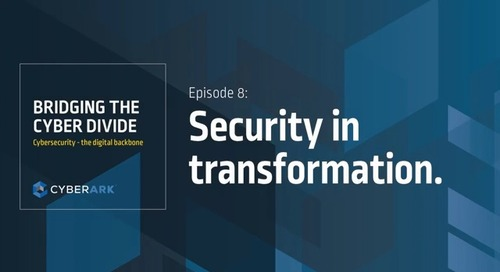 Bridging the Cyber Divide: Episode 8 - Security in Transformation
