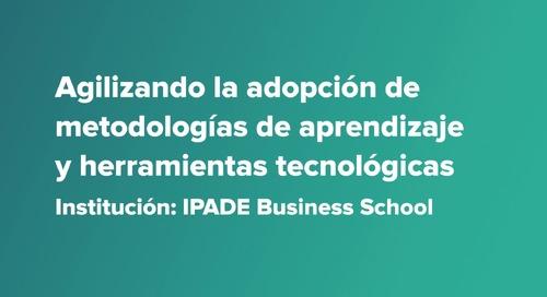 Agilizando la adopción de metodologías de aprendizaje y herramientas tecnológicas - IPADE, México