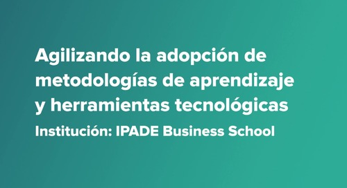 IPADE, México - Agilizando la adopción de metodologías de aprendizaje y herramientas tecnológicas
