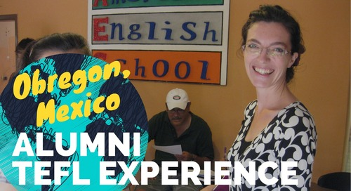 Teaching English in Obregon, Mexico - TEFL Experience