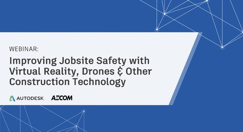 AECOM + BIM 360: Improving Jobsite Safety with Virtual Reality, Drones & Other Construction Technology