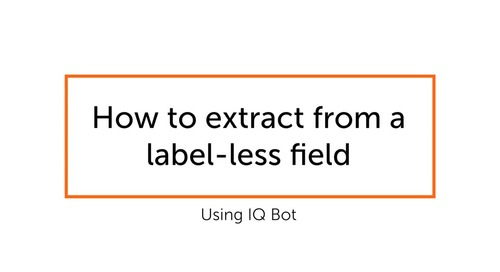 IQ Bot How To - Label-less field extraction