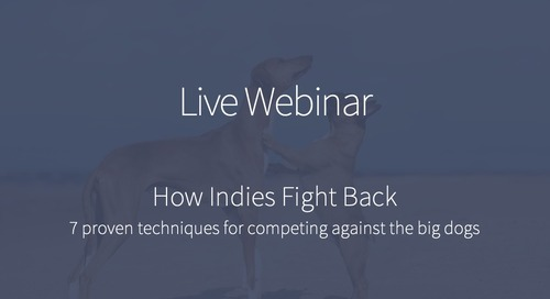 How Indies Fight Back: 7 proven techniques for competing against the big dogs