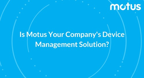 Is Motus Your Company's Device Management Solution?