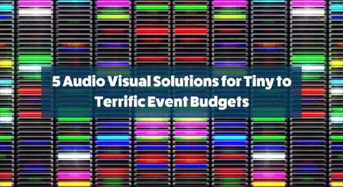5 Audio Visual Solutions for Tiny to Terrific Event Budgets