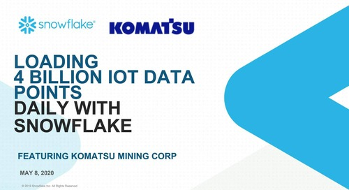 Webinar - Learn how Komatsu loads & visualizes 4 Billion IoT Data points daily with Snowflake