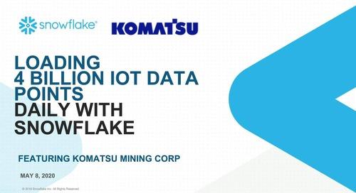 Webinar - Learn how Komatsu loads & visualizes 4 Billion IoT Data points daily with Snowflake