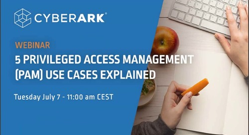 5 Privileged Access Management (PAM) Use Cases Explained
