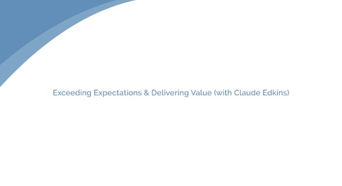 Claude Edkins: Exceeding Expectations & Delivering Value