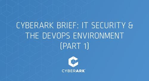 CyberArk Brief: IT Security & the DevOps Environment (Part 1)