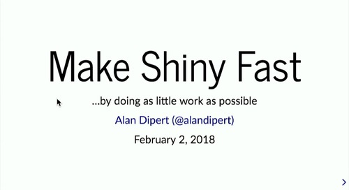 Make Shiny fast by doing as little work as possible – Alan Dipert