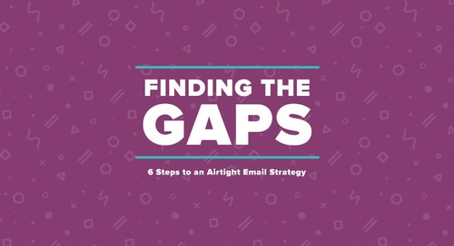 Finding the gaps: 6 steps to an airtight email strategy