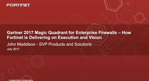 Gartner 2017 Magic Quadrant for Enterprise Firewalls – How Fortinet is Delivering on Execution and Vision