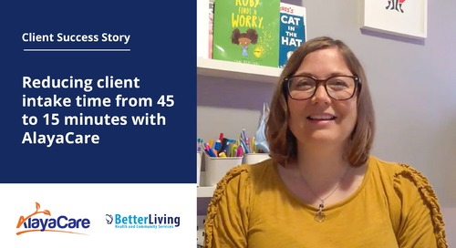 Better Living: Reducing client intake time from 45 to 15 minutes with AlayaCare's Home Care Software